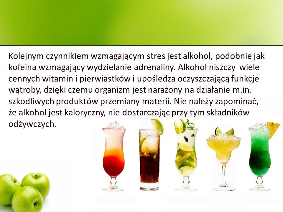 Kolejnym czynnikiem wzmagającym stres jest alkohol, podobnie jak kofeina wzmagający wydzielanie adrenaliny. Alkohol niszczy wiele cennych witamin i pi