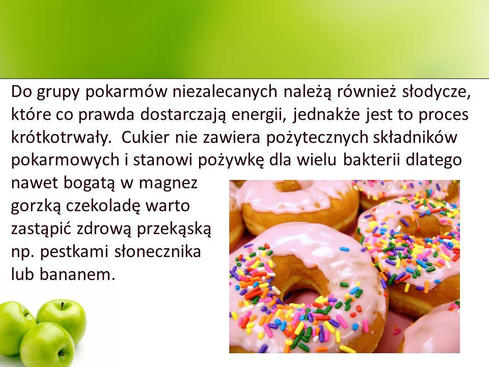 Do grupy pokarmów niezalecanych należą również słodycze, które co prawda dostarczają energii, jednakże jest to proces krótkotrwały. Cukier nie zawiera