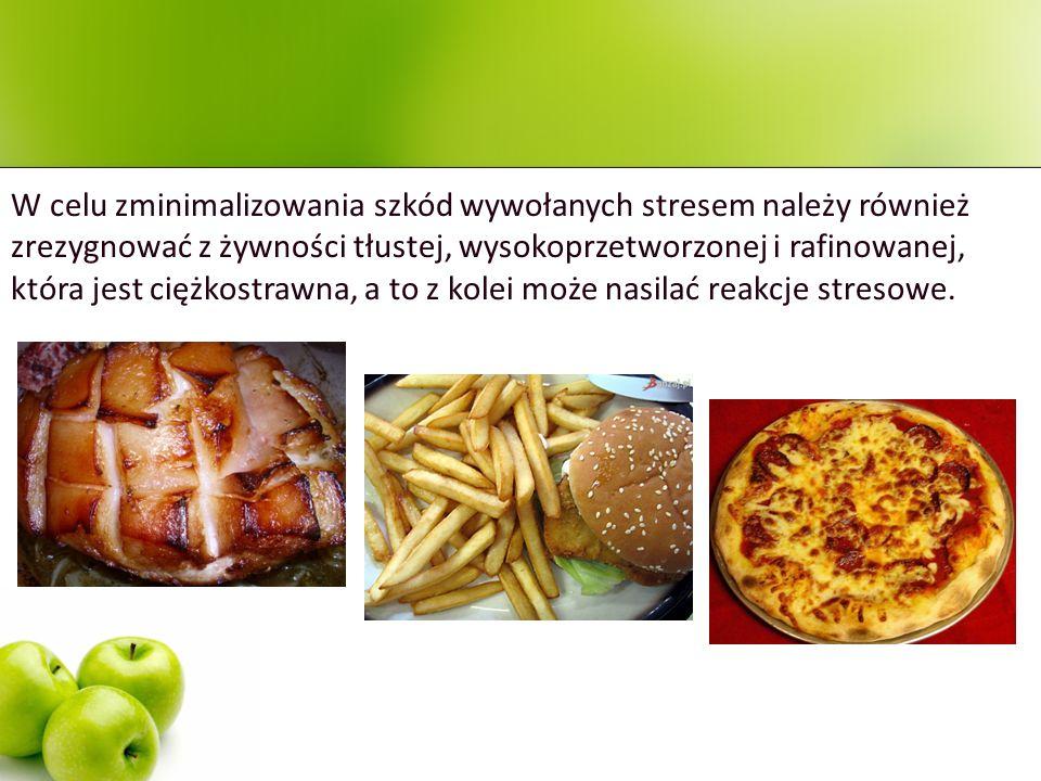 W celu zminimalizowania szkód wywołanych stresem należy również zrezygnować z żywności tłustej, wysokoprzetworzonej i rafinowanej, która jest ciężkost