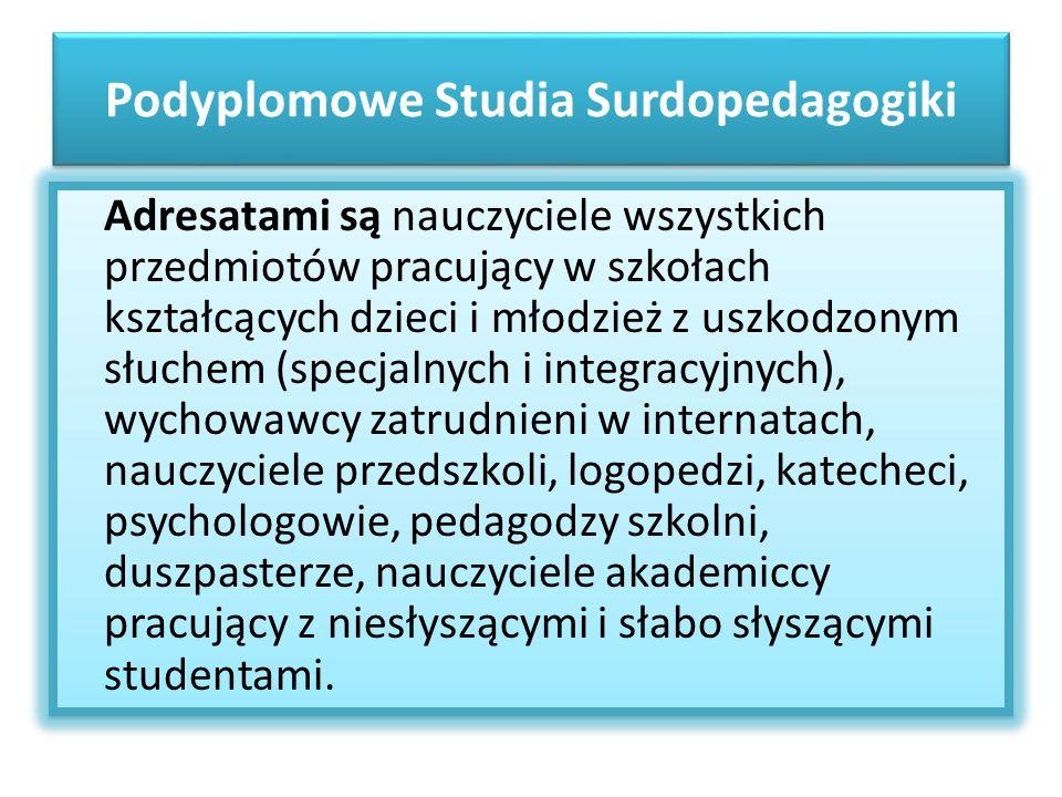 Podyplomowe Studia Surdopedagogiki Adresatami są nauczyciele wszystkich przedmiotów pracujący w szkołach kształcących dzieci i młodzież z uszkodzonym