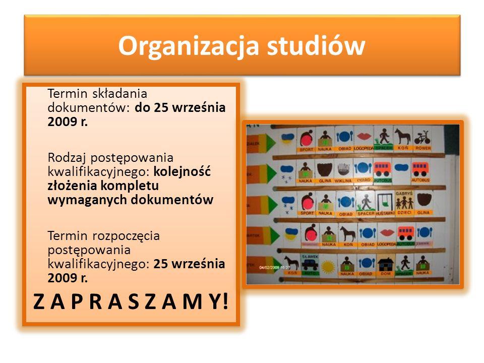 Organizacja studiów Termin składania dokumentów: do 25 września 2009 r. Rodzaj postępowania kwalifikacyjnego: kolejność złożenia kompletu wymaganych d