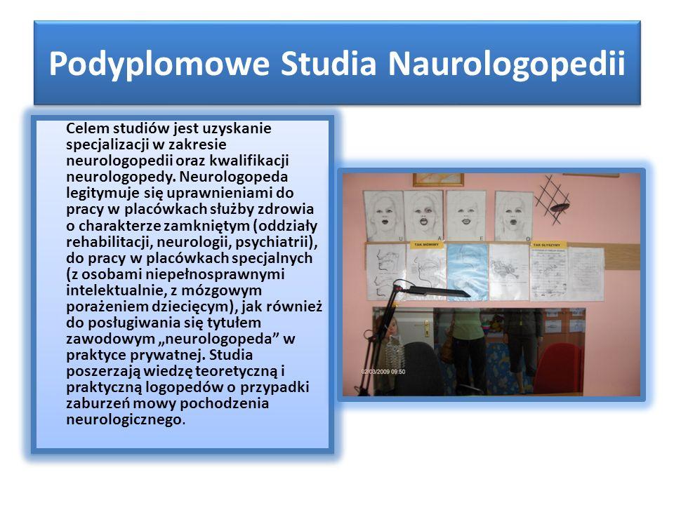 Podyplomowe Studia Naurologopedii Celem studiów jest uzyskanie specjalizacji w zakresie neurologopedii oraz kwalifikacji neurologopedy.