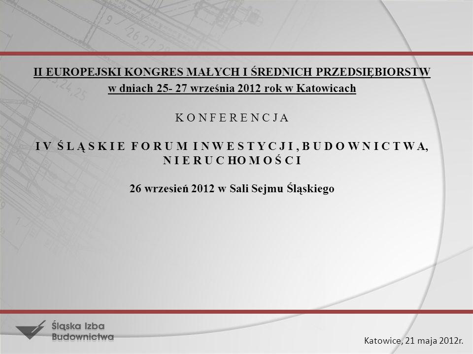 Katowice, 21 maja 2012r. II EUROPEJSKI KONGRES MAŁYCH I ŚREDNICH PRZEDSIĘBIORSTW w dniach 25- 27 września 2012 rok w Katowicach K O N F E R E N C J A