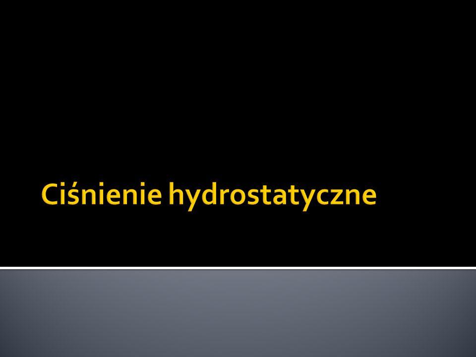 Ciśnienie hydrostatyczne jest to ciśnienie jakie wywiera na otaczające ciała ciecz nie będąca w ruchu.