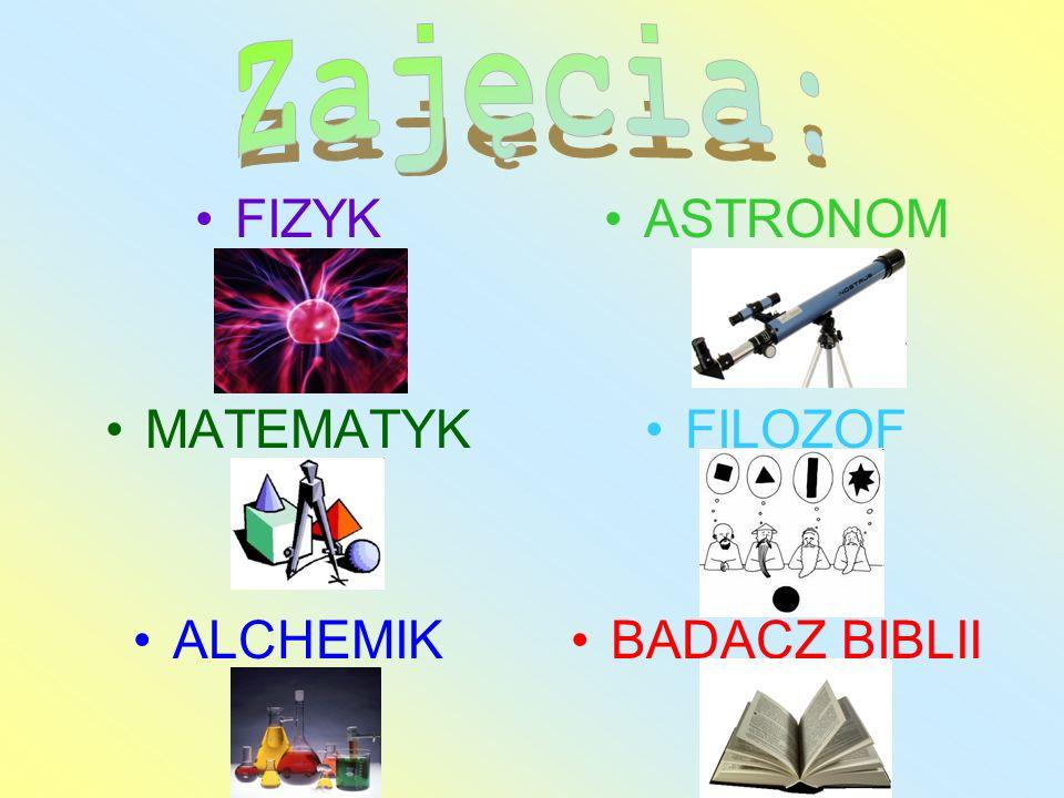 FIZYK MATEMATYK ALCHEMIK ASTRONOM FILOZOF BADACZ BIBLII