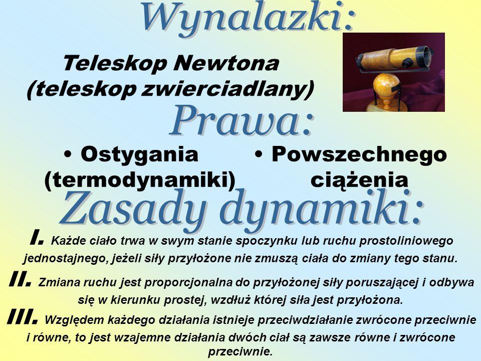 Ostygania (termodynamiki) Powszechnego ciążenia Teleskop Newtona (teleskop zwierciadlany) II. Zmiana ruchu jest proporcjonalna do przyłożonej siły por