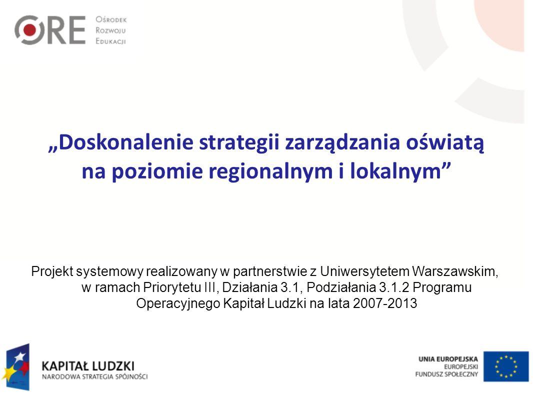Doskonalenie strategii zarządzania oświatą na poziomie regionalnym i lokalnym Projekt systemowy realizowany w partnerstwie z Uniwersytetem Warszawskim