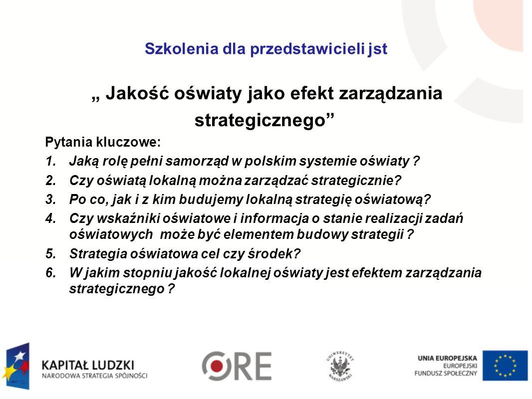 Szkolenia dla przedstawicieli jst Jakość oświaty jako efekt zarządzania strategicznego Pytania kluczowe: 1.Jaką rolę pełni samorząd w polskim systemie