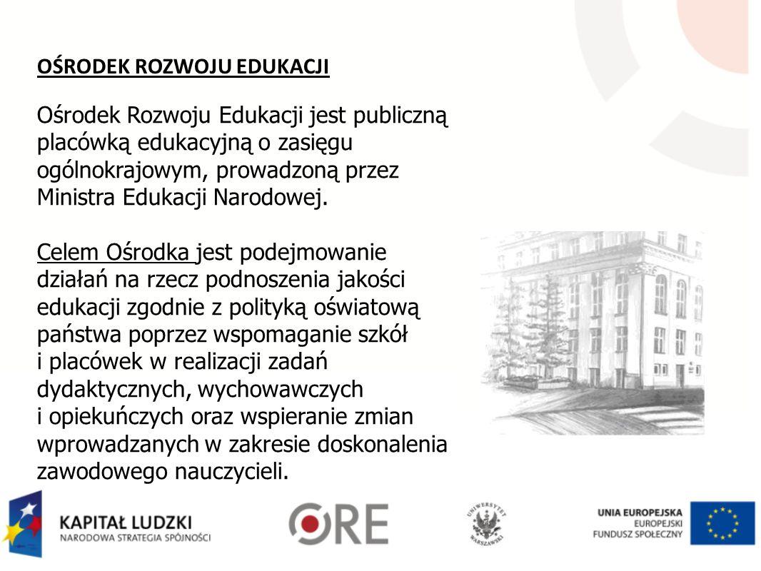 Ośrodek Rozwoju Edukacji jest publiczną placówką edukacyjną o zasięgu ogólnokrajowym, prowadzoną przez Ministra Edukacji Narodowej. Celem Ośrodka jest