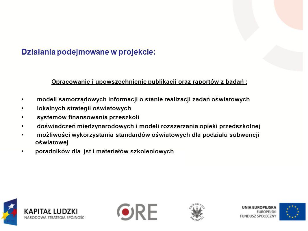 Działania podejmowane w projekcie: Spotkania informacyjno-konsultacyjne, seminaria i szkolenia dla przedstawicieli jst : Lata 2010-2011 spotkania informacyjno-konsultacyjne, konferencje dla 500 pracowników organów prowadzących szkoły, dotyczące między innymi : przygotowywania informacji o stanie realizacji zadań oświatowych, a w tym modeli i wzorców zwiększających jawność oświaty oraz strategii oświatowych Lata 2011-2012 szkolenia i seminaria dla 3000 pracowników organów prowadzących w zakresie: zarządzania, planowania i finansowania szkół i placówek oświatowych, tworzenia lokalnych strategii oświatowych