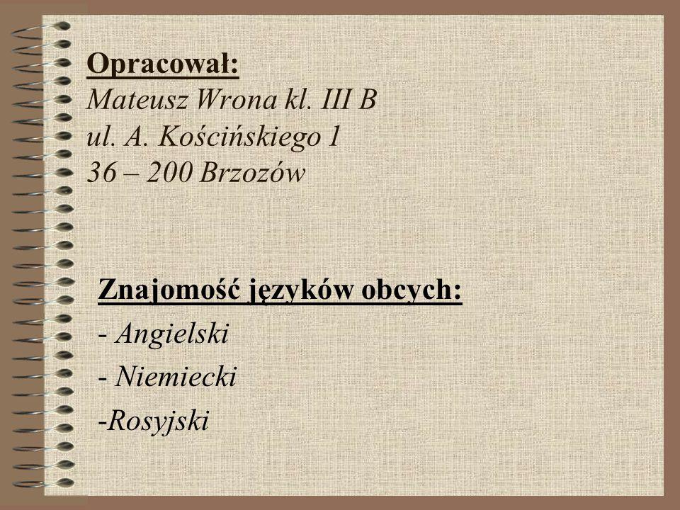 Opracował: Mateusz Wrona kl. III B ul. A. Kościńskiego 1 36 – 200 Brzozów Znajomość języków obcych: - Angielski - Niemiecki -Rosyjski