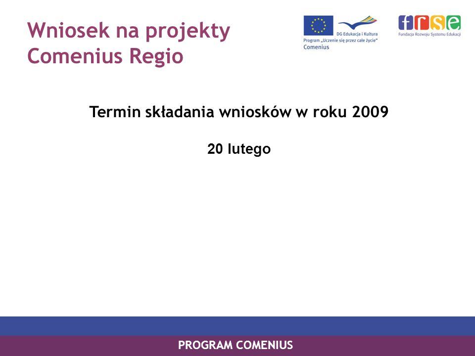 Wniosek na projekty Comenius Regio Termin składania wniosków w roku 2009 20 lutego PROGRAM COMENIUS