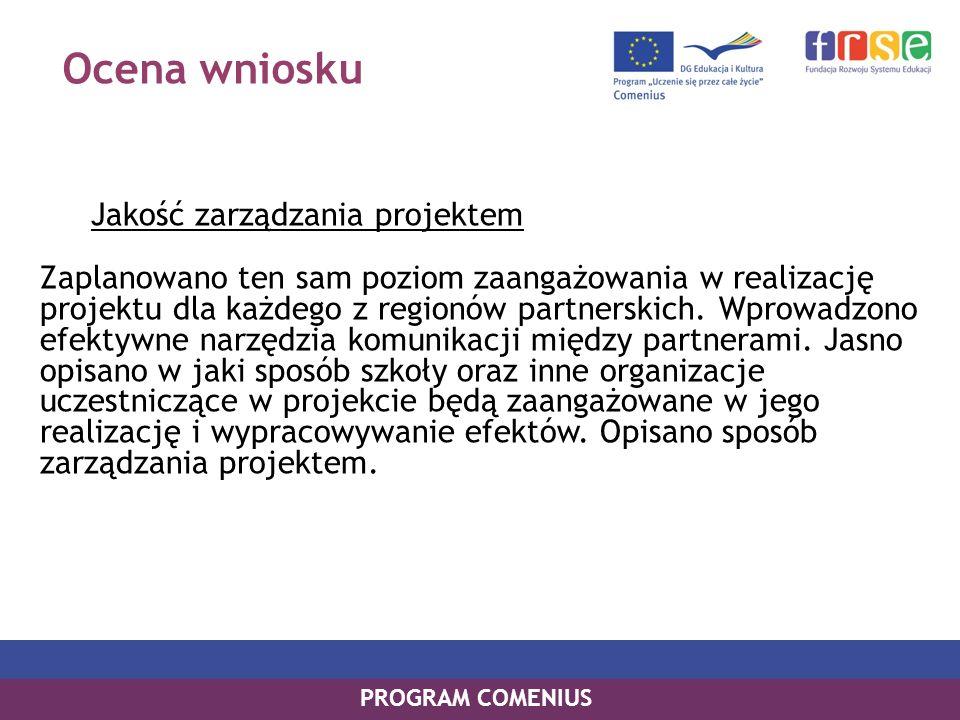 Ocena wniosku Jakość zarządzania projektem Zaplanowano ten sam poziom zaangażowania w realizację projektu dla każdego z regionów partnerskich.