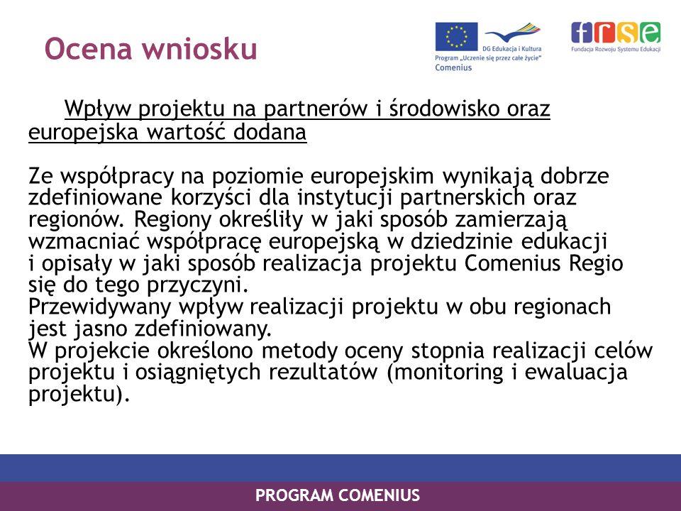 Ocena wniosku Wpływ projektu na partnerów i środowisko oraz europejska wartość dodana Ze współpracy na poziomie europejskim wynikają dobrze zdefiniowane korzyści dla instytucji partnerskich oraz regionów.