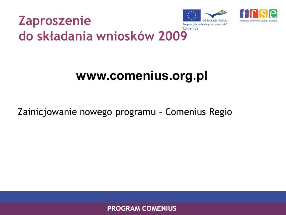 Zaproszenie do składania wniosków 2009 www.comenius.org.pl Zainicjowanie nowego programu – Comenius Regio PROGRAM COMENIUS