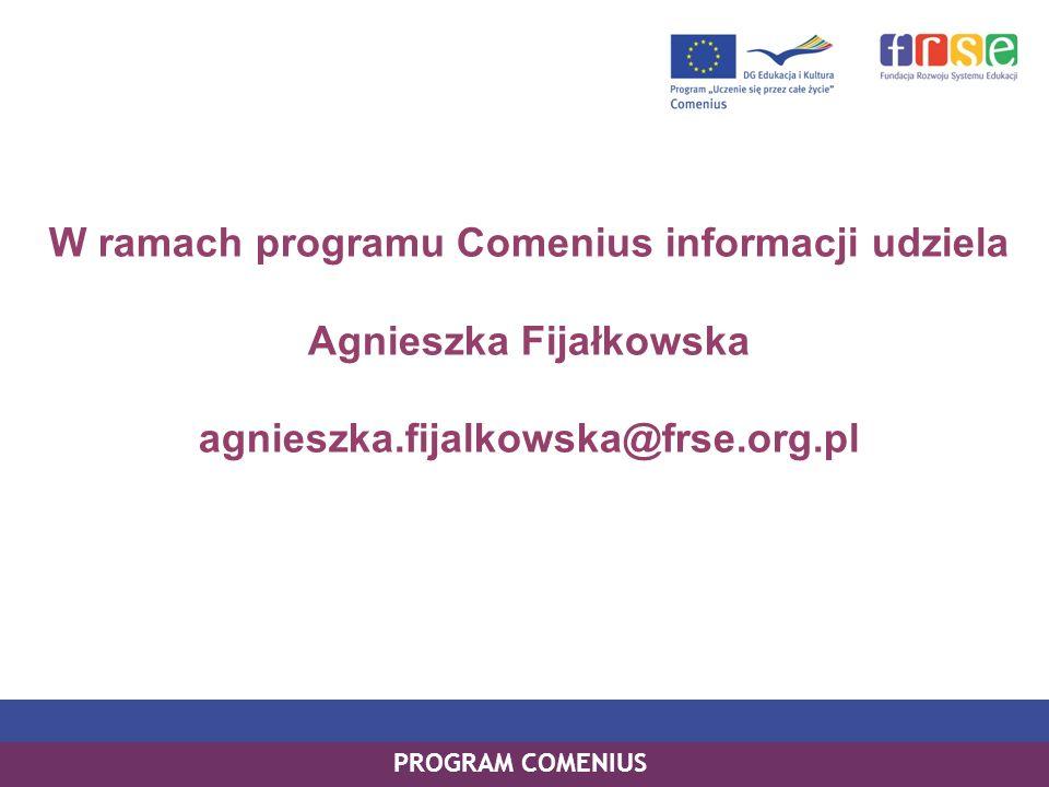 W ramach programu Comenius informacji udziela Agnieszka Fijałkowska agnieszka.fijalkowska@frse.org.pl PROGRAM COMENIUS