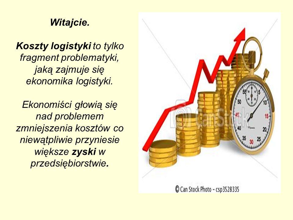 Witajcie. Koszty logistyki to tylko fragment problematyki, jaką zajmuje się ekonomika logistyki. Ekonomiści głowią się nad problemem zmniejszenia kosz