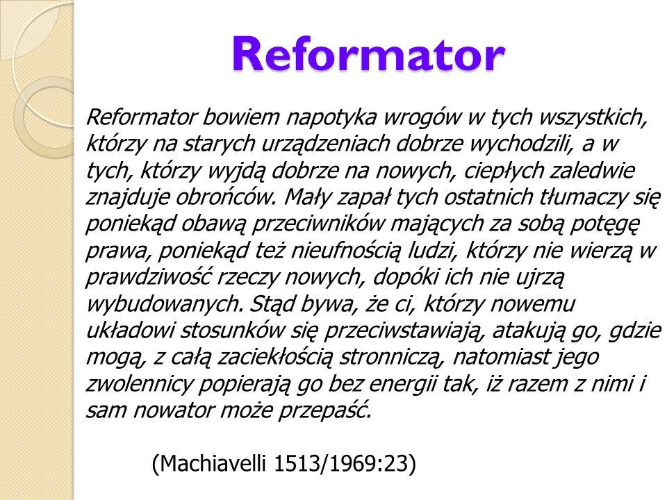 Reformator Reformator bowiem napotyka wrogów w tych wszystkich, którzy na starych urządzeniach dobrze wychodzili, a w tych, którzy wyjdą dobrze na now