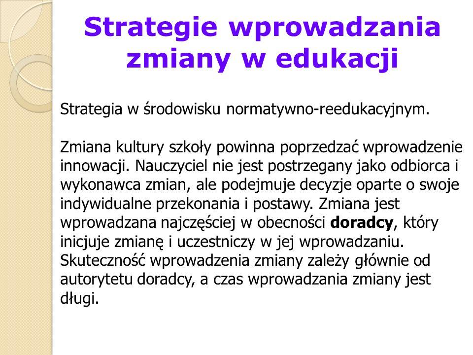 Strategie wprowadzania zmiany w edukacji Strategia w środowisku normatywno-reedukacyjnym. Zmiana kultury szkoły powinna poprzedzać wprowadzenie innowa