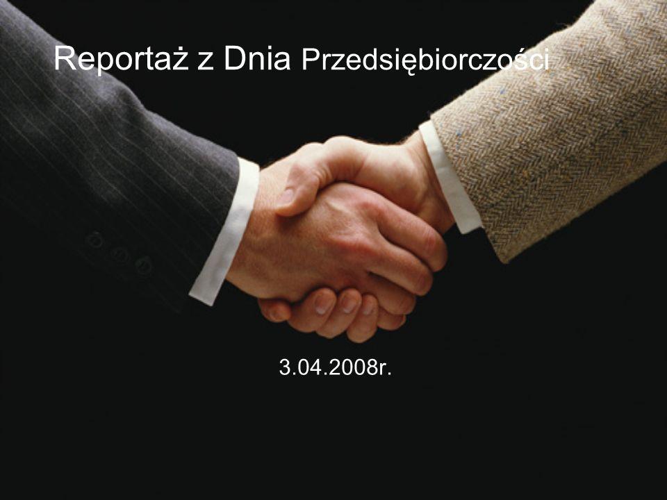 Reportaż z Dnia Przedsiębiorczości 3.04.2008r.
