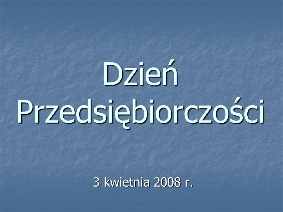 Dzień Przedsiębiorczości 3 kwietnia 2008 r.