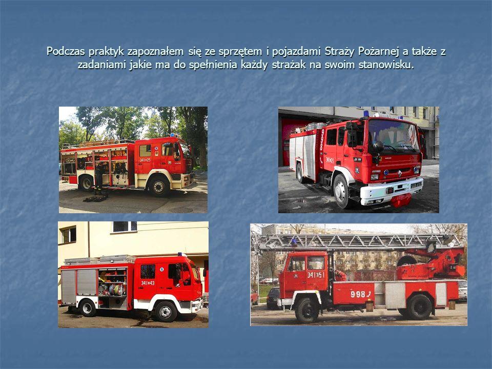 Podczas praktyk zapoznałem się ze sprzętem i pojazdami Straży Pożarnej a także z zadaniami jakie ma do spełnienia każdy strażak na swoim stanowisku.