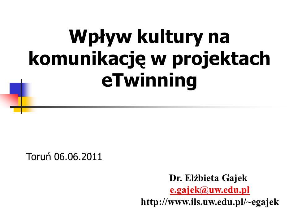 Wpływ kultury na komunikację w projektach eTwinning Dr. Elżbieta Gajek e.gajek@uw.edu.pl http://www.ils.uw.edu.pl/~egajek Toruń 06.06.2011