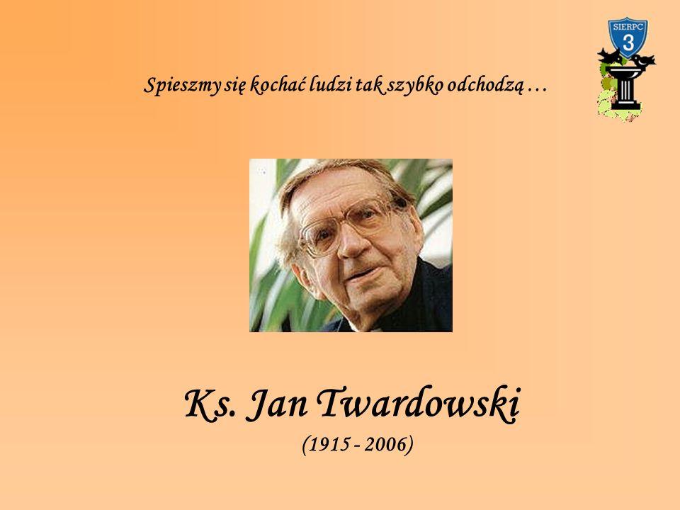Ks. Jan Twardowski (1915 - 2006) Spieszmy się kochać ludzi tak szybko odchodzą …