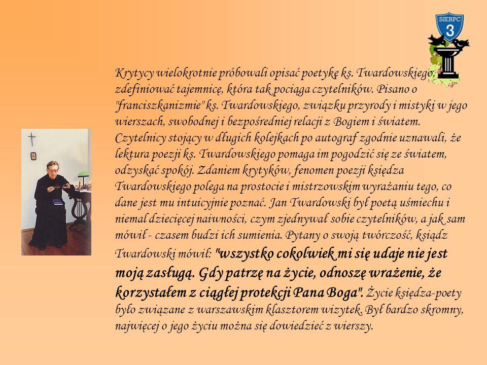 Krytycy wielokrotnie próbowali opisać poetykę ks. Twardowskiego, zdefiniować tajemnicę, która tak pociąga czytelników. Pisano o