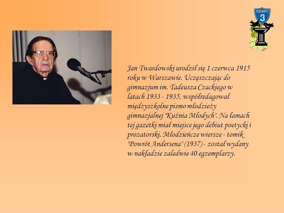 Jan Twardowski urodził się 1 czerwca 1915 roku w Warszawie. Uczęszczając do gimnazjum im. Tadeusza Czackiego w latach 1933 - 1935, współredagował międ