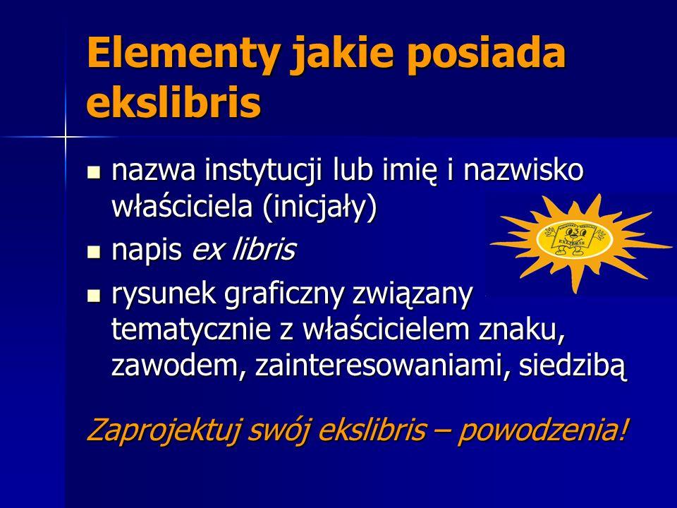 Elementy jakie posiada ekslibris nazwa instytucji lub imię i nazwisko właściciela (inicjały) nazwa instytucji lub imię i nazwisko właściciela (inicjał