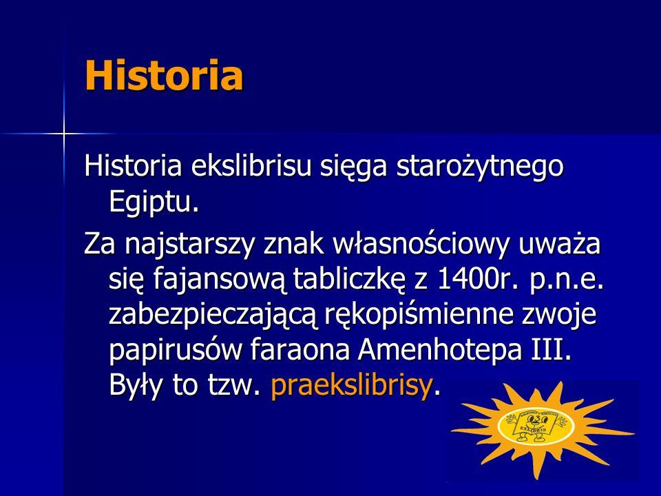 Historia Historia ekslibrisu sięga starożytnego Egiptu. Za najstarszy znak własnościowy uważa się fajansową tabliczkę z 1400r. p.n.e. zabezpieczającą