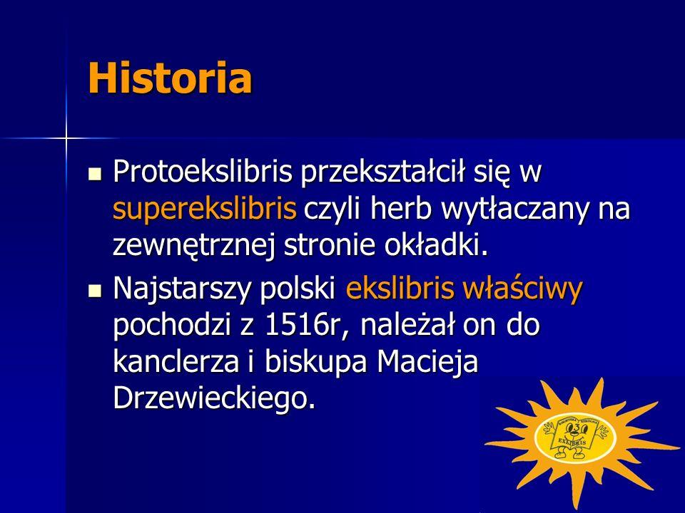 Historia Protoekslibris przekształcił się w superekslibris czyli herb wytłaczany na zewnętrznej stronie okładki. Protoekslibris przekształcił się w su