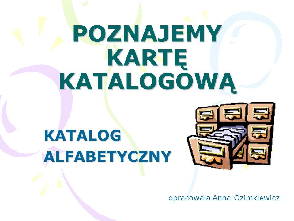 KARTA KATALOGOWA Zawiera najważniejsze dane o książce pochodzące ze strony tytułowej oraz informacje biblioteczne