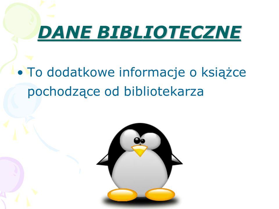 DANE BIBLIOTECZNE To dodatkowe informacje o książce pochodzące od bibliotekarza