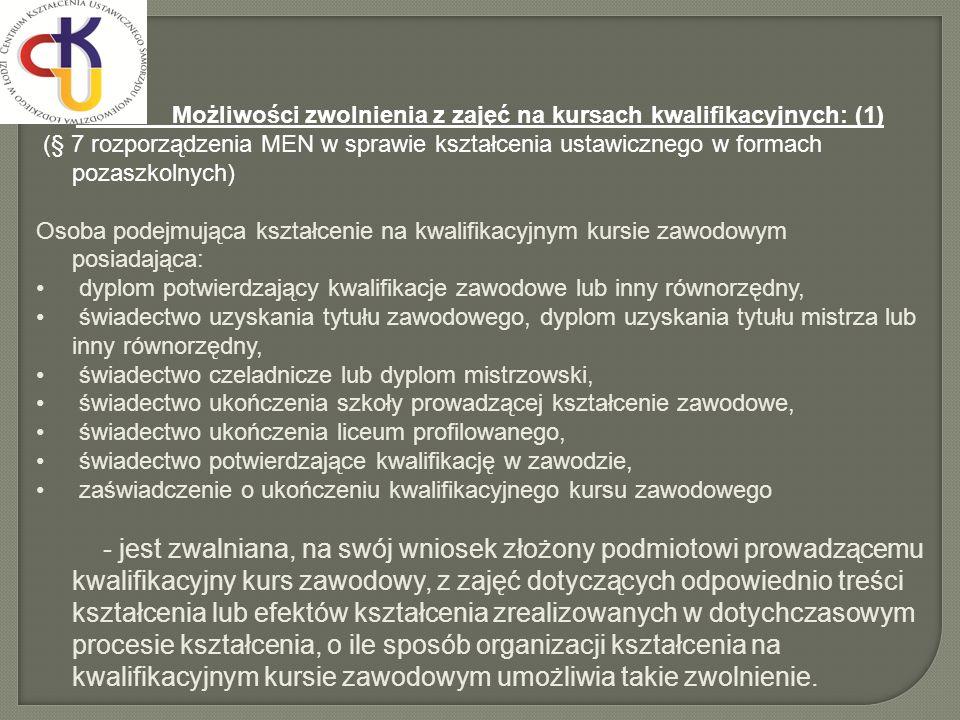 Możliwości zwolnienia z zajęć na kursach kwalifikacyjnych: (1) (§ 7 rozporządzenia MEN w sprawie kształcenia ustawicznego w formach pozaszkolnych) Oso