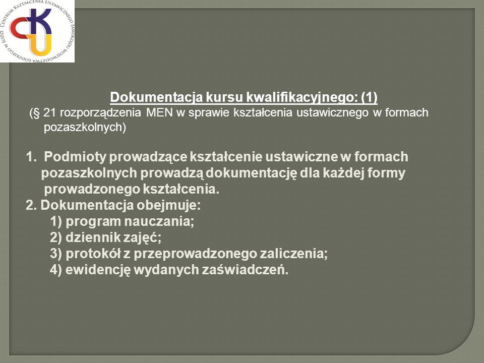 Dokumentacja kursu kwalifikacyjnego: (1) (§ 21 rozporządzenia MEN w sprawie kształcenia ustawicznego w formach pozaszkolnych) 1.Podmioty prowadzące ks