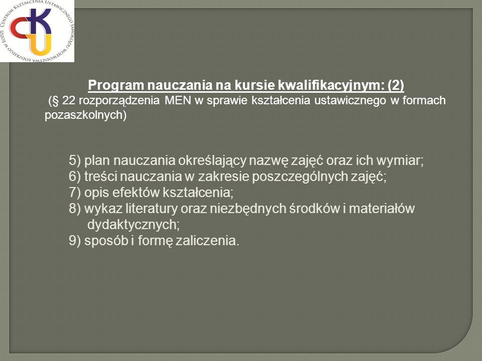 Program nauczania na kursie kwalifikacyjnym: (2) (§ 22 rozporządzenia MEN w sprawie kształcenia ustawicznego w formach pozaszkolnych) 5) plan nauczani