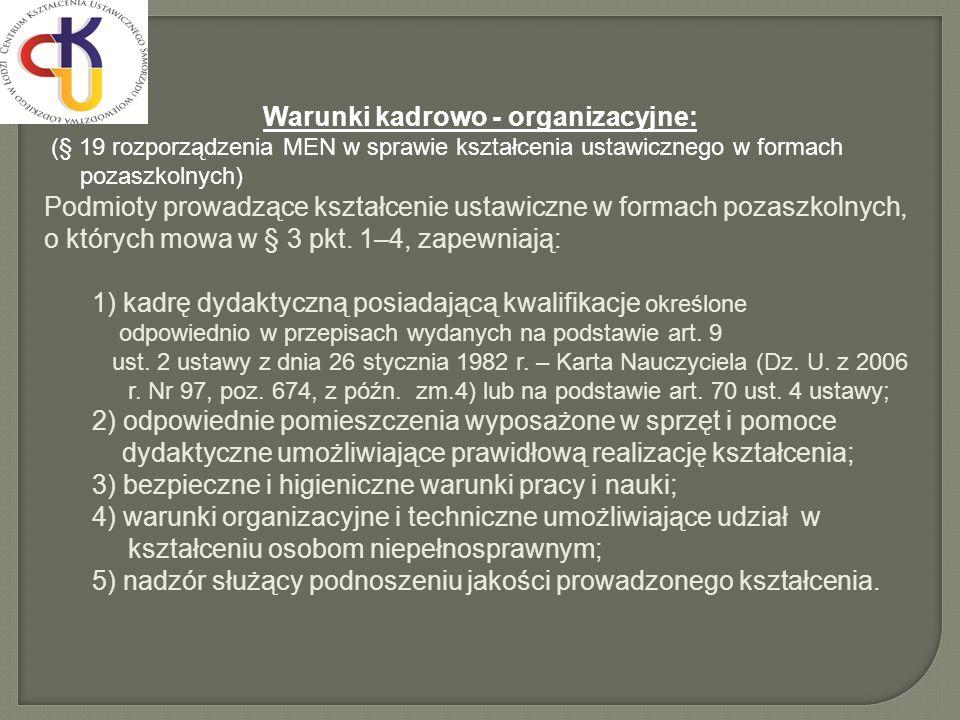 Warunki kadrowo - organizacyjne: (§ 19 rozporządzenia MEN w sprawie kształcenia ustawicznego w formach pozaszkolnych) Podmioty prowadzące kształcenie