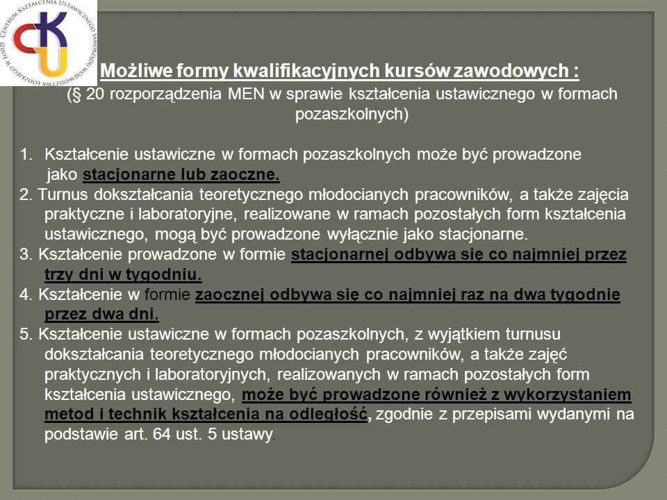Możliwe formy kwalifikacyjnych kursów zawodowych : (§ 20 rozporządzenia MEN w sprawie kształcenia ustawicznego w formach pozaszkolnych) 1.Kształcenie