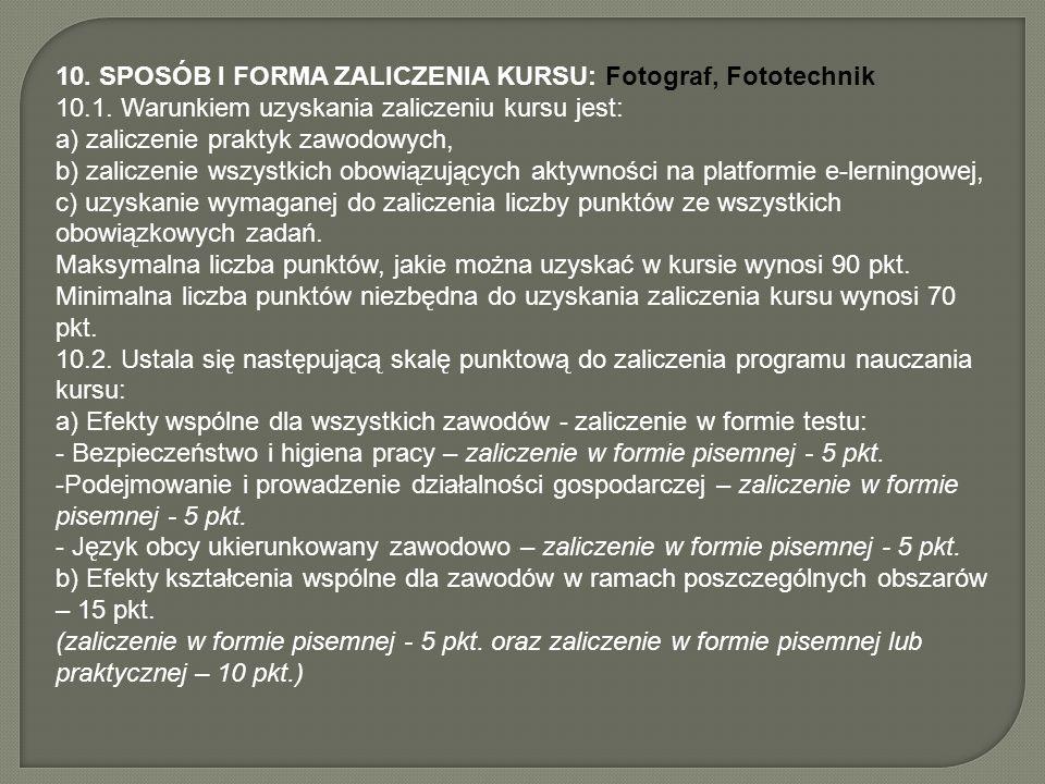 10. SPOSÓB I FORMA ZALICZENIA KURSU: Fotograf, Fototechnik 10.1. Warunkiem uzyskania zaliczeniu kursu jest: a) zaliczenie praktyk zawodowych, b) zalic