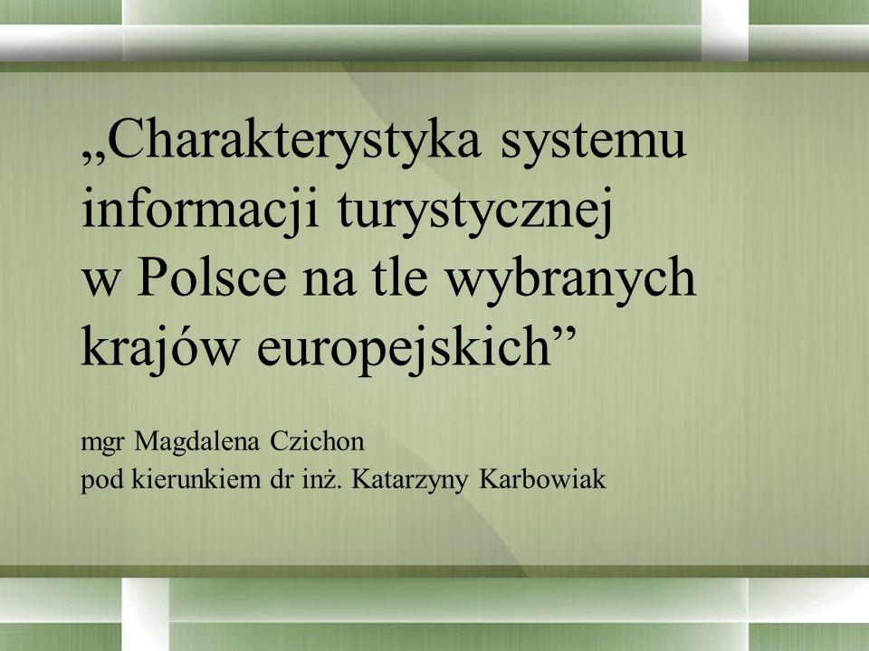 Charakterystyka systemu informacji turystycznej w Polsce na tle wybranych krajów europejskich mgr Magdalena Czichon pod kierunkiem dr inż. Katarzyny K