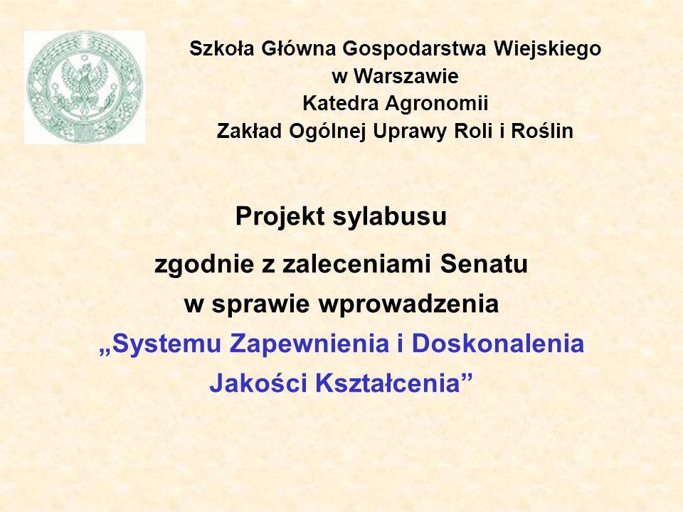 Szkoła Główna Gospodarstwa Wiejskiego w Warszawie Katedra Agronomii Zakład Ogólnej Uprawy Roli i Roślin Projekt sylabusu zgodnie z zaleceniami Senatu