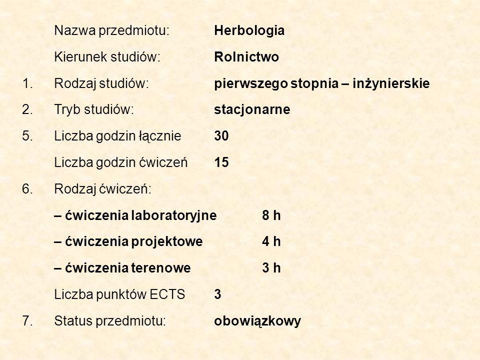 Nazwa przedmiotu:Herbologia Kierunek studiów:Rolnictwo 1.Rodzaj studiów: pierwszego stopnia – inżynierskie 2.Tryb studiów:stacjonarne 5.Liczba godzin