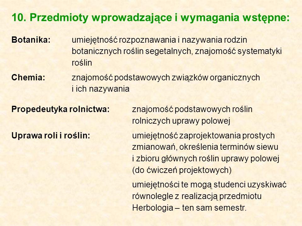 10. Przedmioty wprowadzające i wymagania wstępne: Botanika:umiejętność rozpoznawania i nazywania rodzin botanicznych roślin segetalnych, znajomość sys
