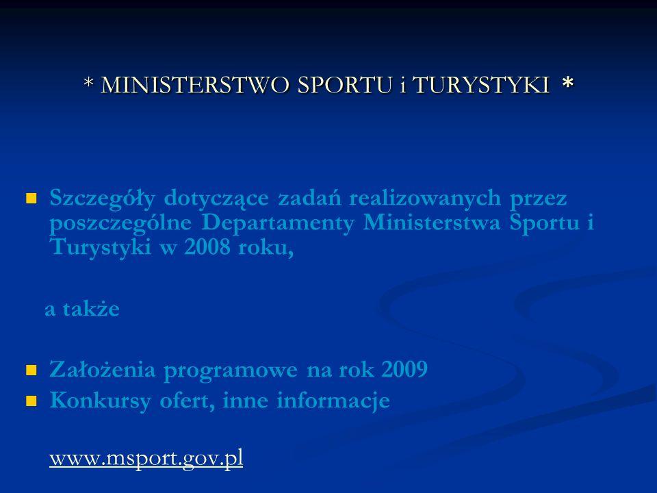* MINISTERSTWO SPORTU i TURYSTYKI* * MINISTERSTWO SPORTU i TURYSTYKI * Szczegóły dotyczące zadań realizowanych przez poszczególne Departamenty Ministe
