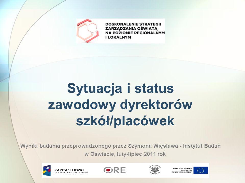 Sytuacja i status zawodowy dyrektorów szkół/placówek Wyniki badania przeprowadzonego przez Szymona Więsława - Instytut Badań w Oświacie, luty-lipiec 2011 rok