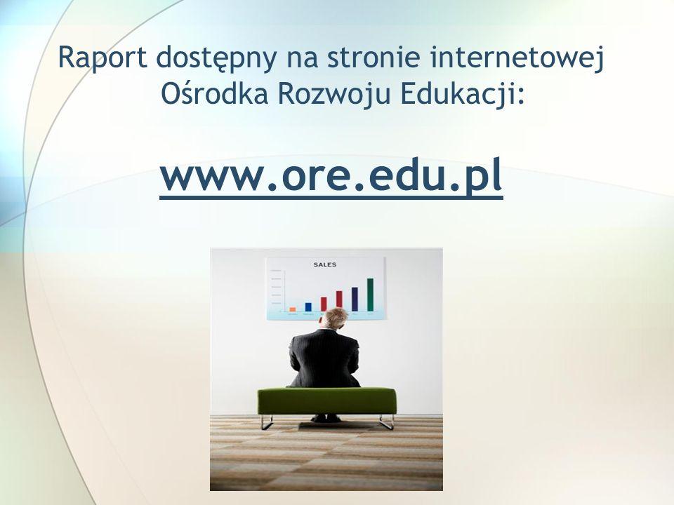 Raport dostępny na stronie internetowej Ośrodka Rozwoju Edukacji: www.ore.edu.pl