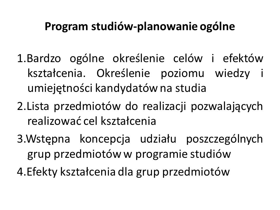 Program studiów-planowanie ogólne 1.Bardzo ogólne określenie celów i efektów kształcenia. Określenie poziomu wiedzy i umiejętności kandydatów na studi