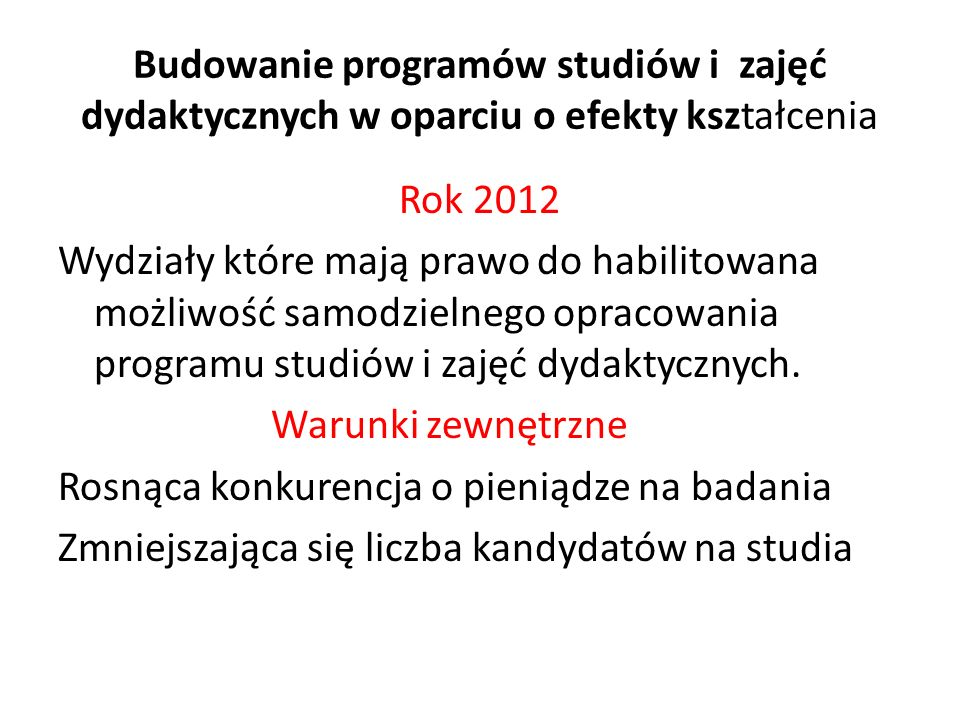 Budowanie programów studiów i zajęć dydaktycznych w oparciu o efekty kształcenia Rok 2012 Wydziały które mają prawo do habilitowana możliwość samodzie